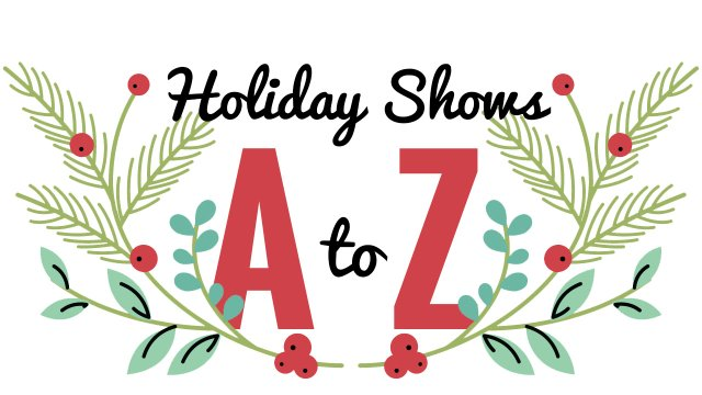 Holiday Shows A to Z graphic