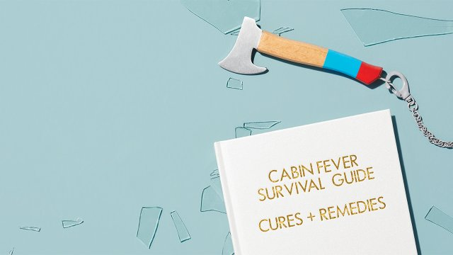 Cabin Fever Survival Guide